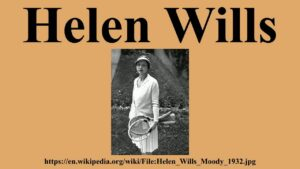 Helen Wills Moody, an American tennis player. She became famous for holding the top position in women's tennis for a total of nine years