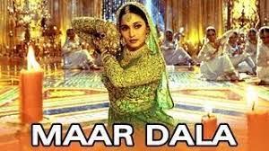 Maar Dala, is a very famous mujra song from Sanjay Leela Bhansali's Devdas.