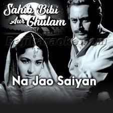 Na Jao Saiyan-Sahab Bibi Aur Ghulam, has beautiful lyrics with the perfect flow of the song.