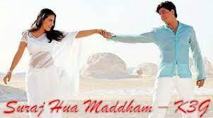 Suraj Hua Maddam, a hindi song from the 2001 movie Kabhi Khushi Kabhie Gham..